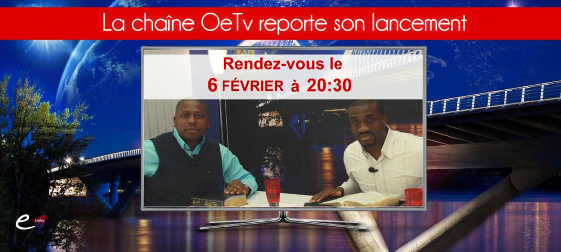 La chaîne OeTv reporte son lancement au 6 février à 20H30.